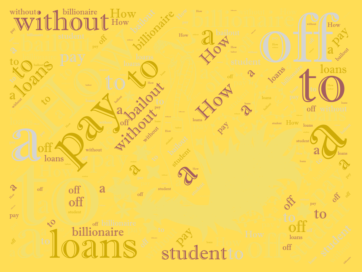 How to pay off student loans without a billionaire bailout